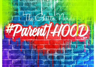 The Ghetto Nerd Releases the New EP #Parent|HOOD